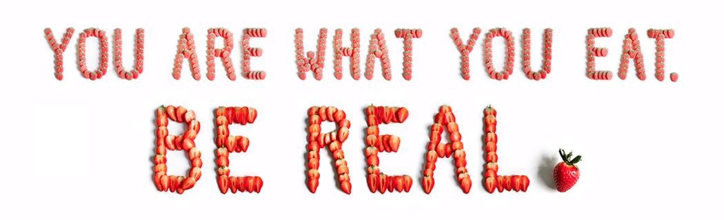 You Are What You Eat. Be Real.